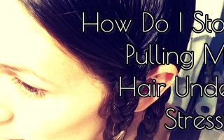 How Do I Stop Pulling My Hair Under Stress?