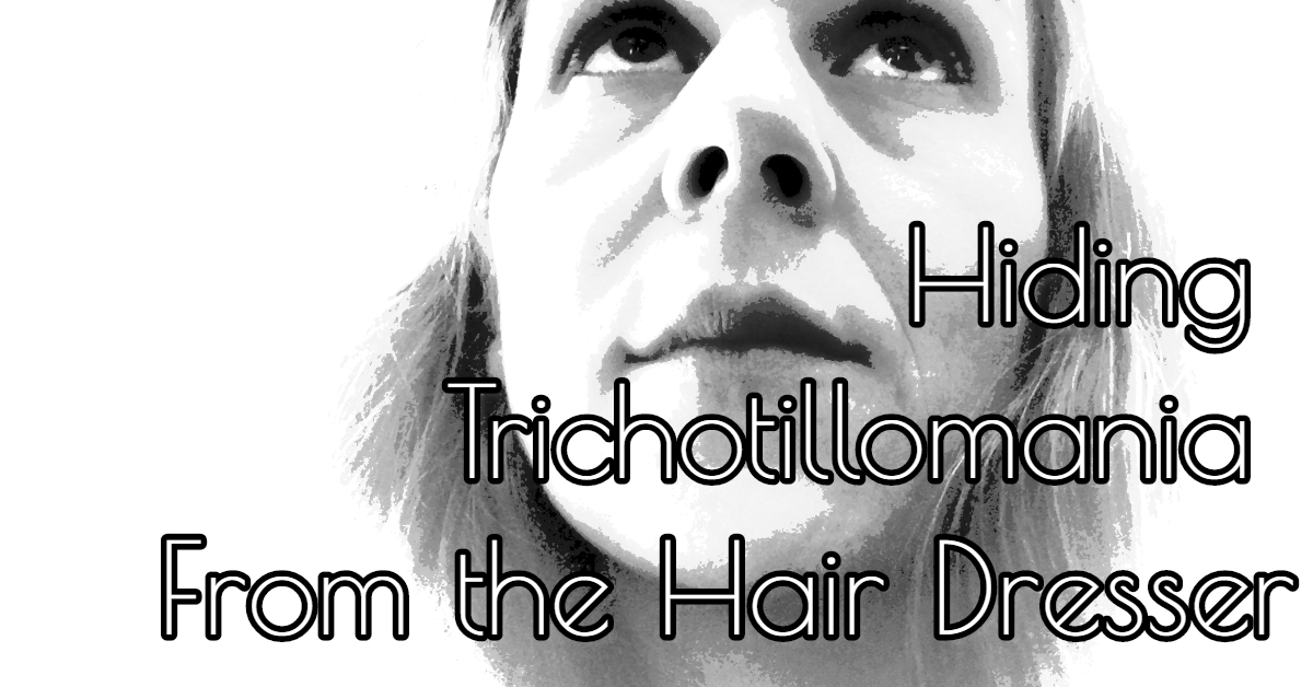 Hiding My Trichotillomania From the Hair Dresser