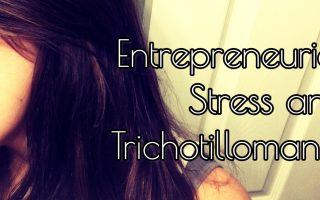 entrepreneurial stress related Trichotillomania