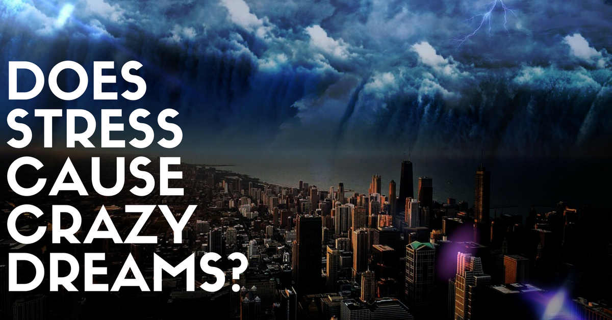 Does Stress Cause Crazy Dreams