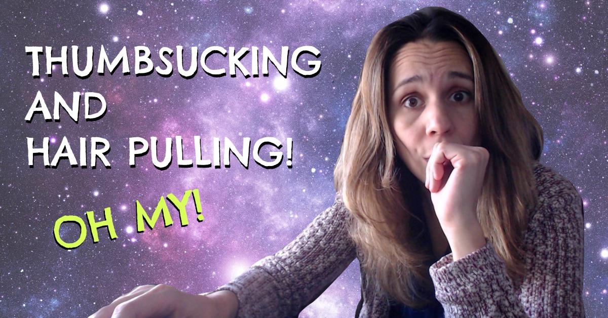 THUMBSUCKING AND HAIR PULLING - Do you do both? I Do!
