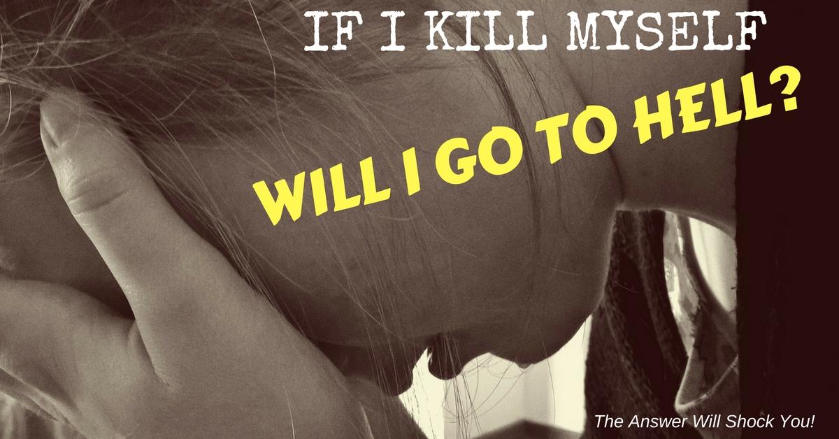 Will God Send Me to Hell If I Kill Myself