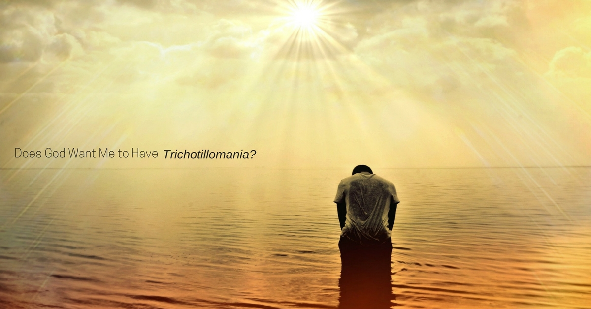 Does God Want Me to Have Trichotillomania? The One-Word Answer.