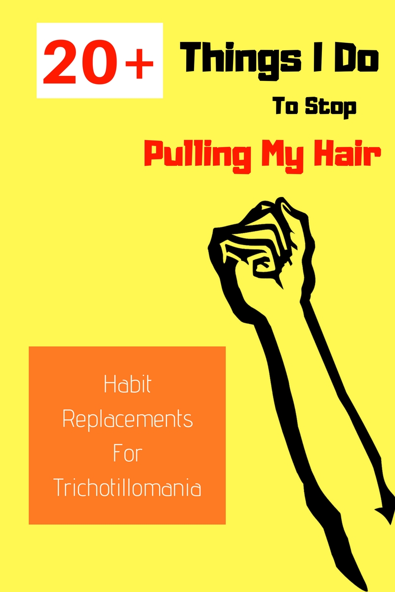 20+ Habit Replacement Stategies for Trichotillomania. Find something else to do besides pull your hair, here's some things to help you stop.