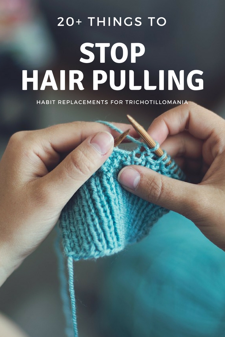 20+ Tips To Help Stop Hair Pulling. Habit Replacements You Can Do Instead of Pull Your Hair Out.