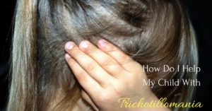 How Do I Help My Child with Trichotillomania?