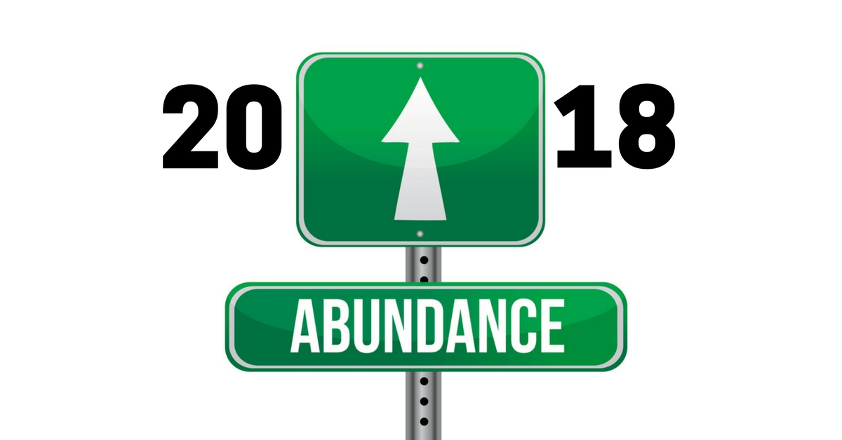 2018 Is Going to Be a Year of Abundance for Me! (and you if you believe it, receive it)