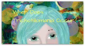 When Does Trichotillomania Occur?