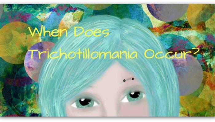 When Does Trichotillomania Occur?
