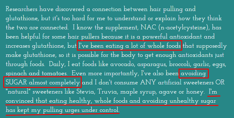 A healthy diet stops hair pulling disorders for some people. Stop trichotillomania on your own by checking out the success stories of other people with trichotillomania who did!