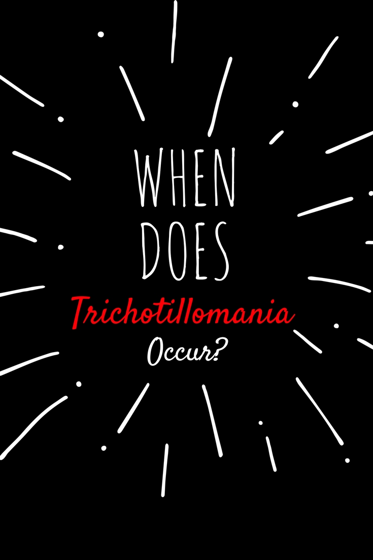 When Does Trichotillomania Occur? Insights into when hair pulling starts. Hair pulling disorders happen when? What age? People with trichotillomania wonder when it starts, as children, adults, teens? Find out more about this form of OCD anxiety related behavior.