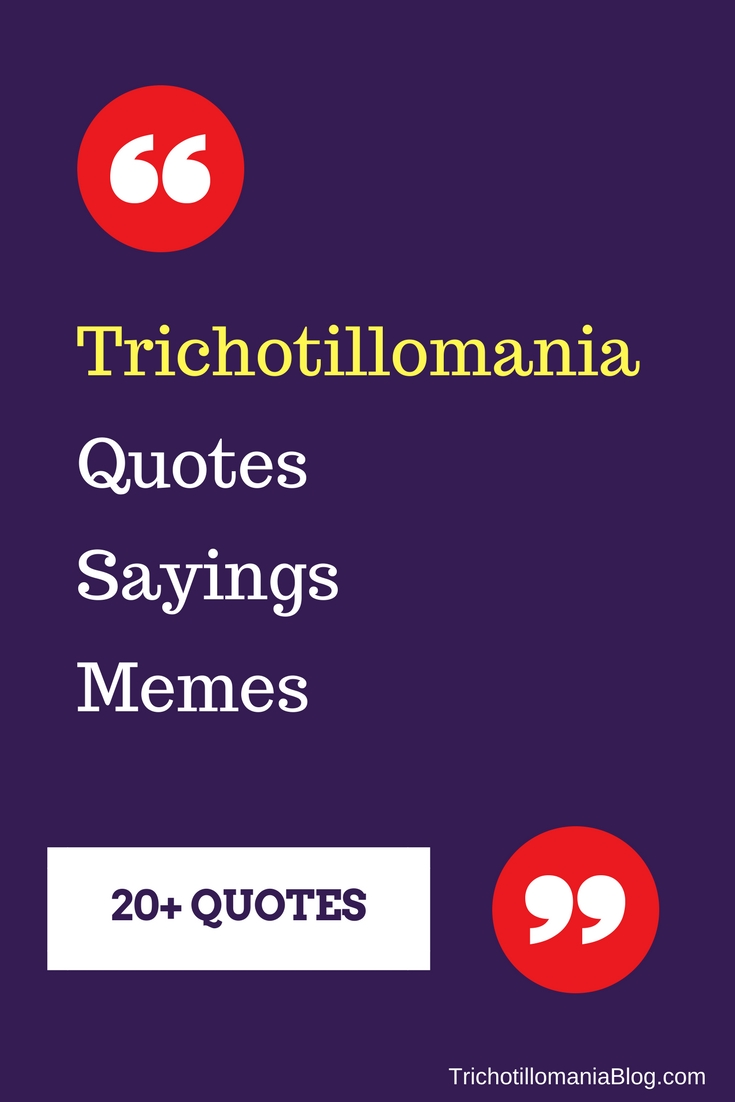 20+ Trichotillomania quotes and truths to share your feelings and the words that are so true to your everyday struggles.