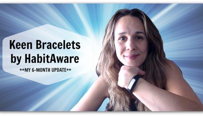 HabitAware Keen Bracelet 6 Month Update – Half a Years Progress!