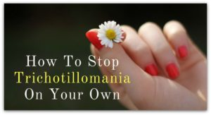 How To Stop Trichotillomania On Your Own – Even If You've Tried Before!