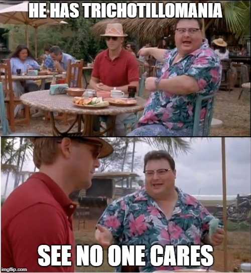 Trichotillomania Meme About No One Cares