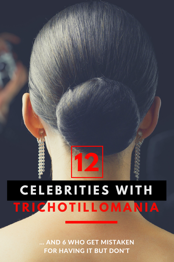 12 Celebrities with a Hair Pulling Disorder. Do you know who suffers from trichotillomania? These famous people have a hair pulling disorder too. I made a list of 15 celebrities that have trichotillomania and there there's 5 that really don't but get mistaken for it (find out why)
