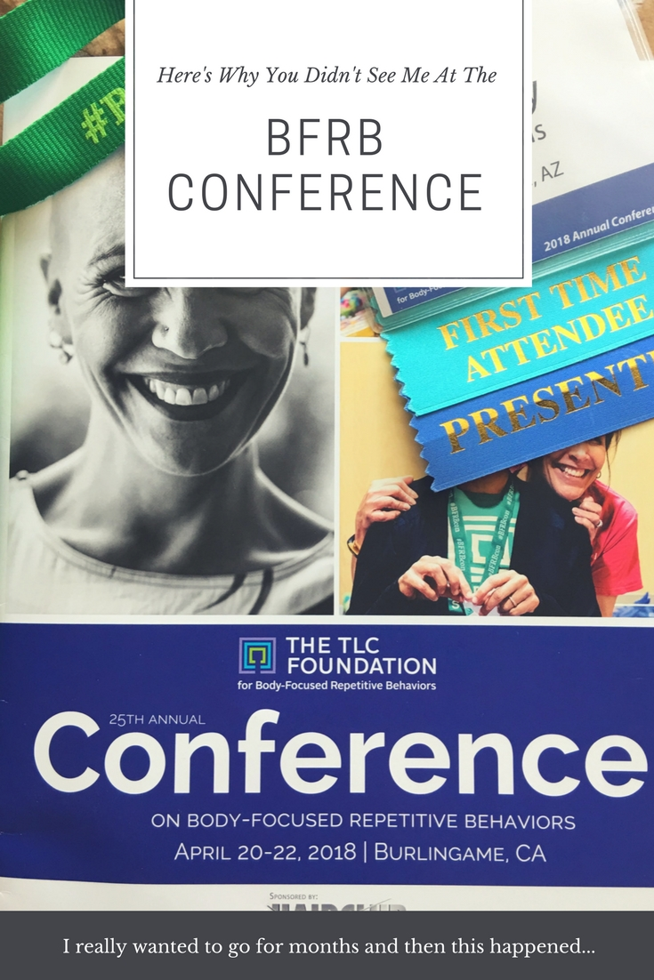 BFRB Conference - Why You Probably Didn't See Me There.