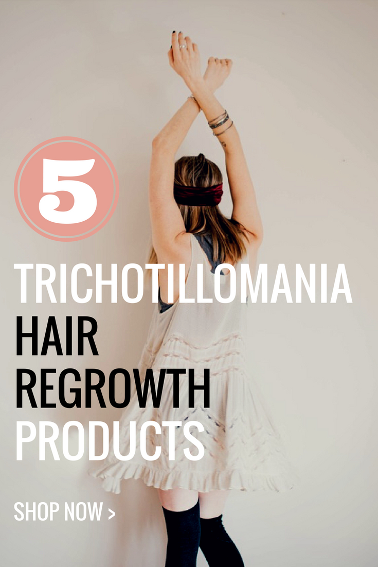5 Trichotillomania Hair Regrowth Products For Faster, Quicker Results! All-Natural Hair Regrowth Tips and Products