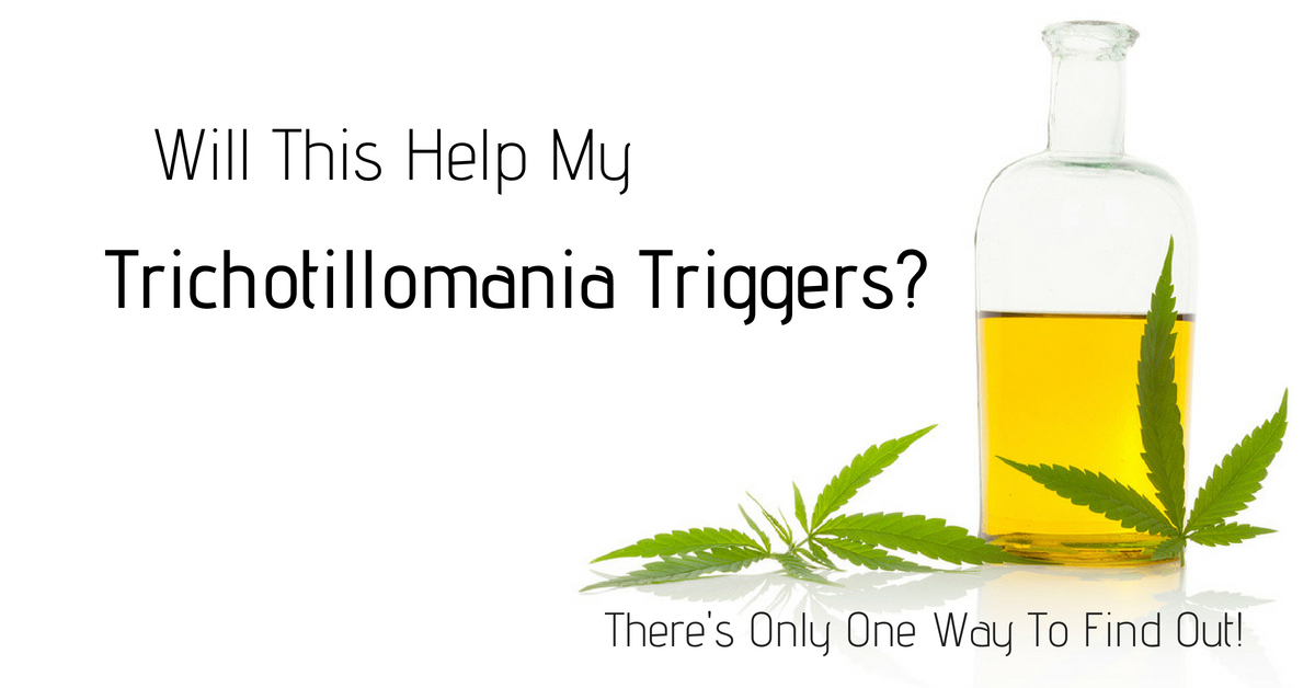 CBD Oil for Hair Pulling Anxiety Disorders? Really? I'm Going To Find Out If Cannabidoil Works for Trichotillomania Triggers.