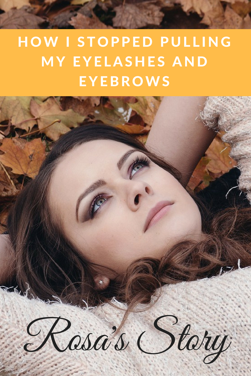 Read Rosa's Story of How She Stopped Pulling Out Her Eyebrows and Eyelashes. She Put A Stop To Her Hair Pulling Disorder And She Tells Us How!