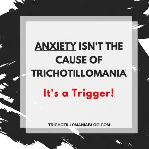 Anxiety Isn't The Cause Of Trichotillomania - It's The Most Common Trigger!