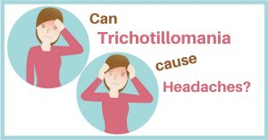 Can Trichotillomania Cause Headaches?