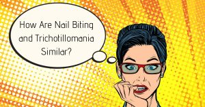 Nail Biting and Trichotillomania - How Are They Similar? What Do They Have In Common?