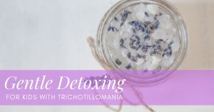 How Gentle Detoxing can help kids with Trichotillomania remove unwanted toxins, chemicals and heavy metals from their body.