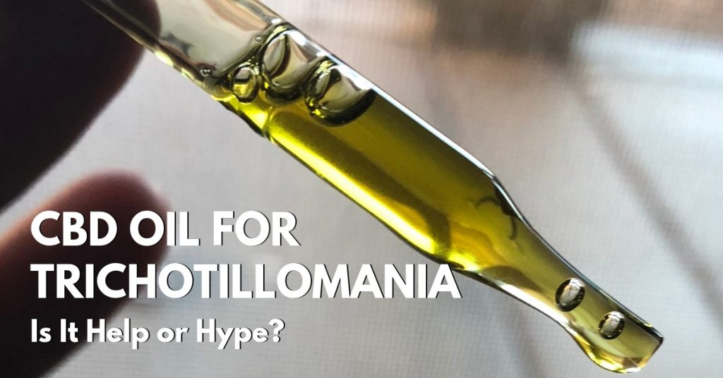 CBD for trichotillomania? Here's the 411 on whether it's help or hype and which brand to even consider if you're going to take it.