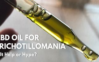 I have been using CBD oil for Trichotillomania and here's the 411 on whether it's help or hype.