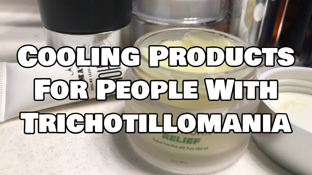 Cooling Products Can Help Reduce Hair Pulling in people with trichotillomania.