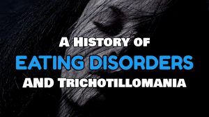 I have a history of trichotillomania and eating disorders and it all started with childhood trauma when I was young.